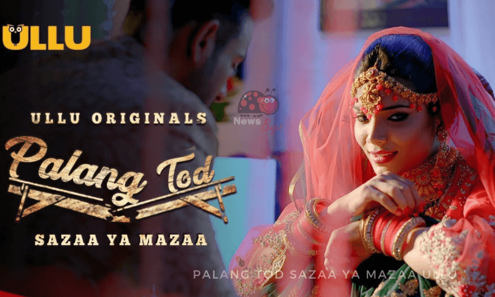 Palang Tod Sazaa Ya Mazaa Ullu Web Series (2021) Full Episode: Watch Online