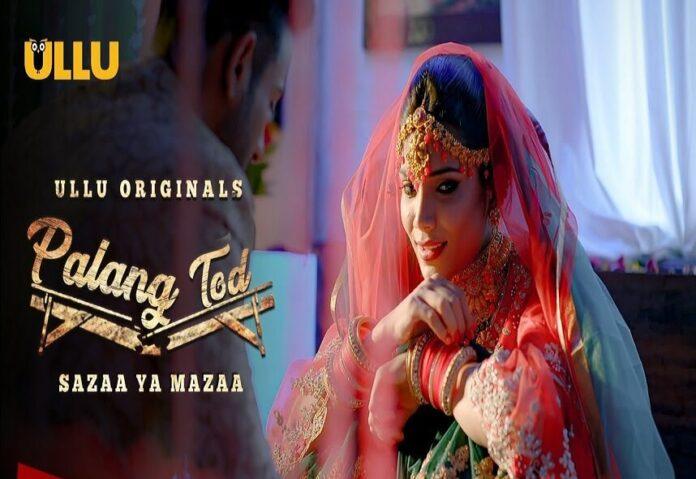 'Palang Tod Sazaa Ya Mazaa' Ullu Web Series Full Watch Online, Download